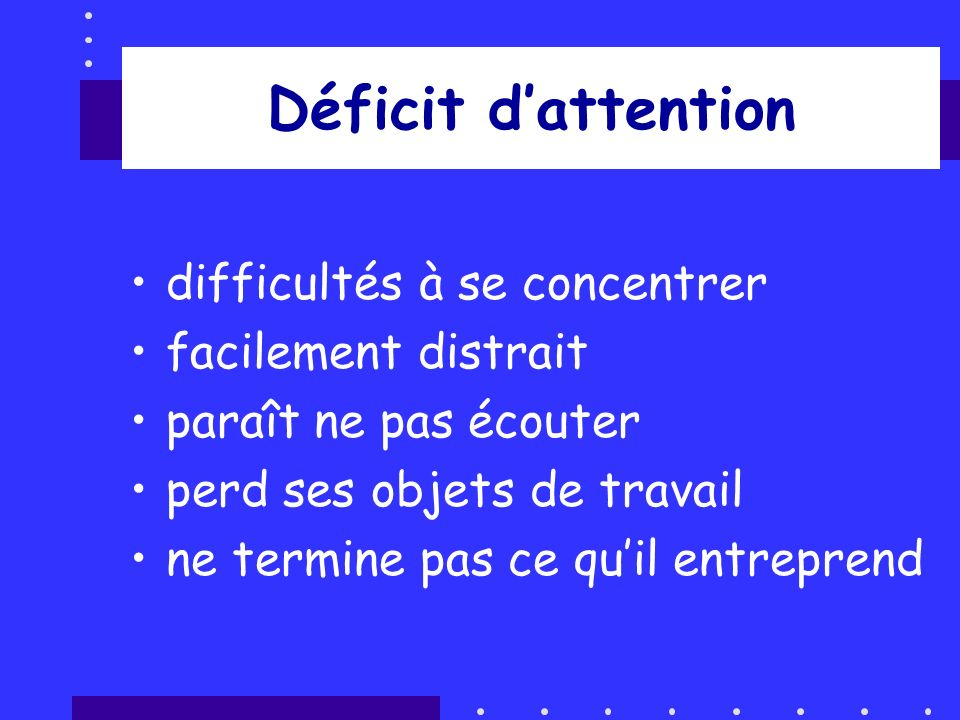 Déficit d'attention difficultés à se concentrer facilement distrait