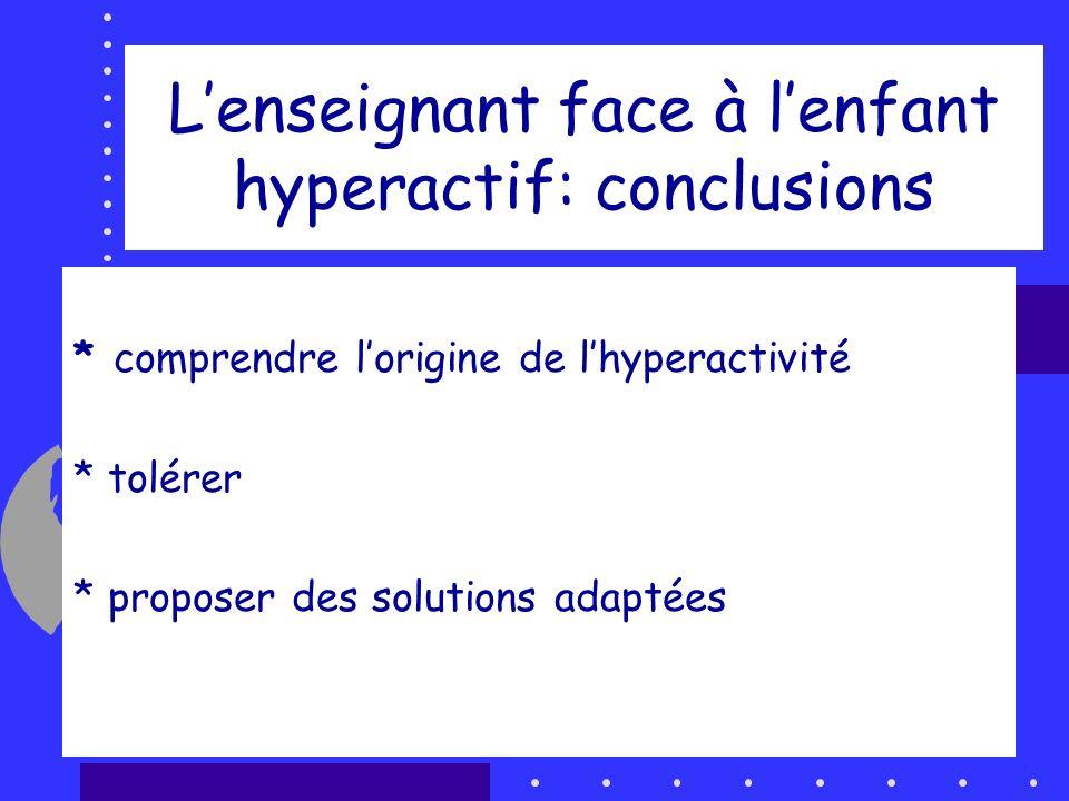 L'enseignant face à l'enfant hyperactif: conclusions