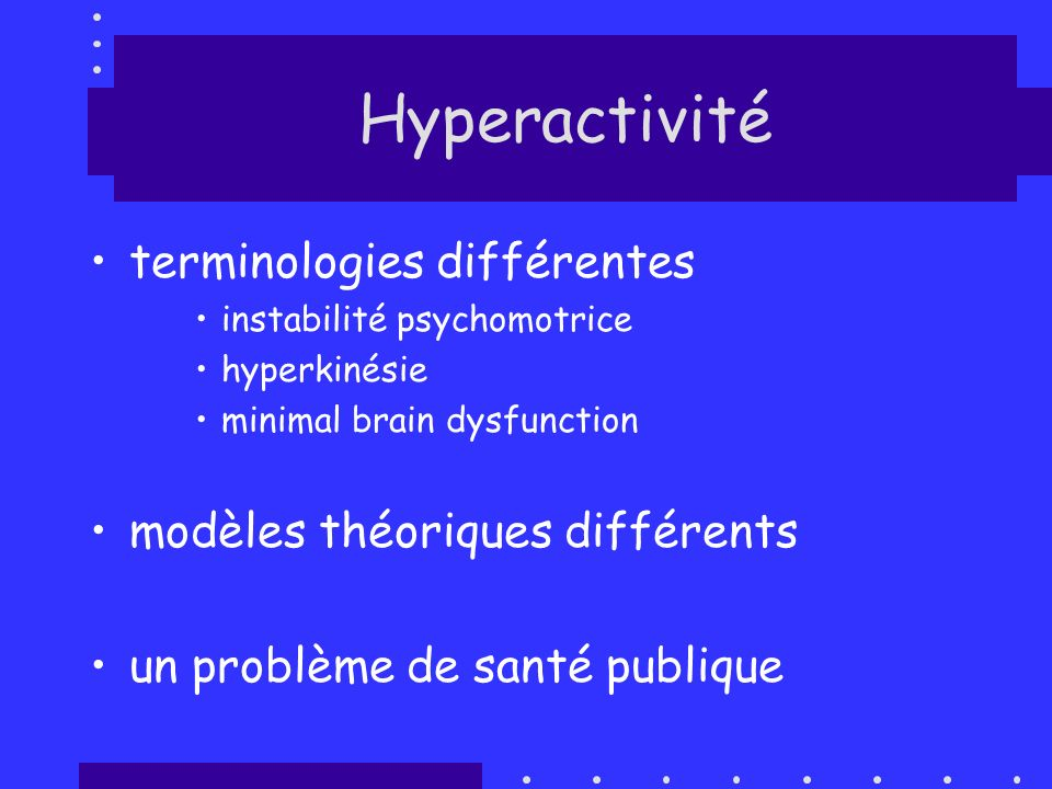 Hyperactivité terminologies différentes modèles théoriques différents