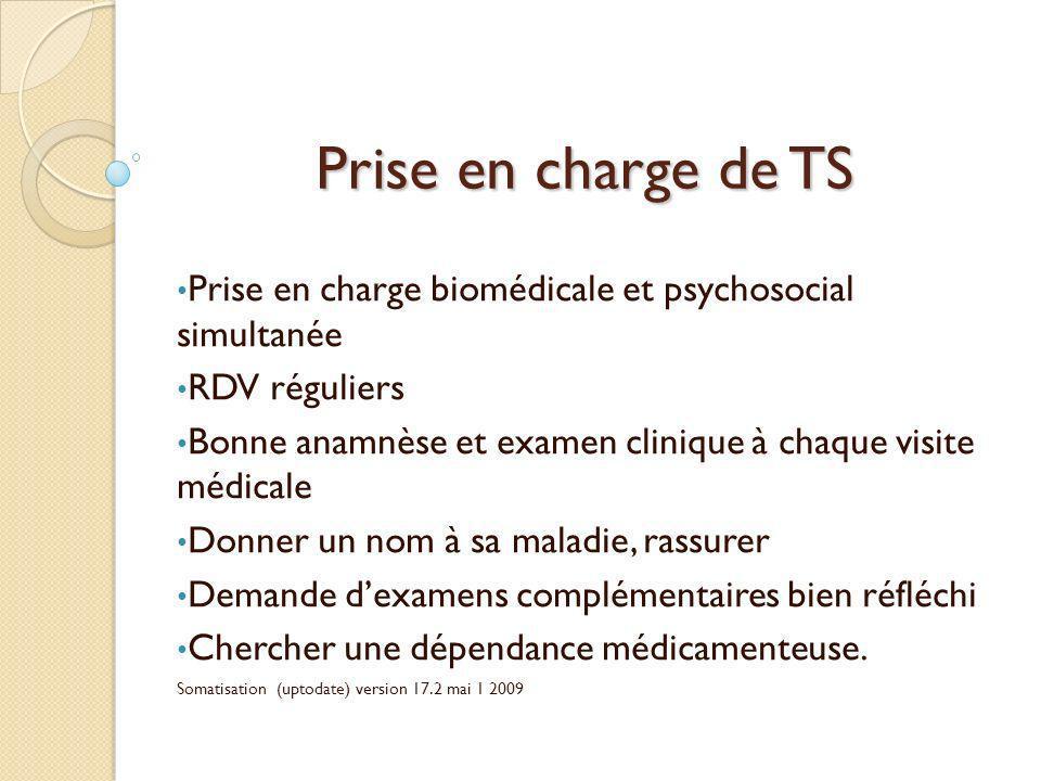 Prise en charge de TS Prise en charge biomédicale et psychosocial simultanée. RDV réguliers.