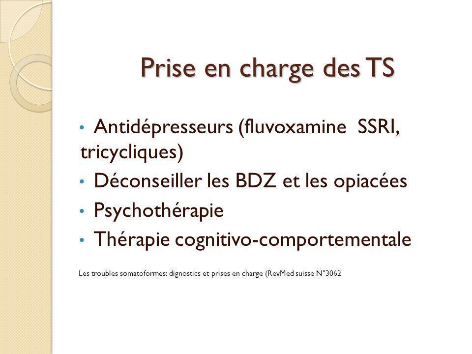 Prise en charge des TS Antidépresseurs (fluvoxamine SSRI, tricycliques) Déconseiller les BDZ et les opiacées.