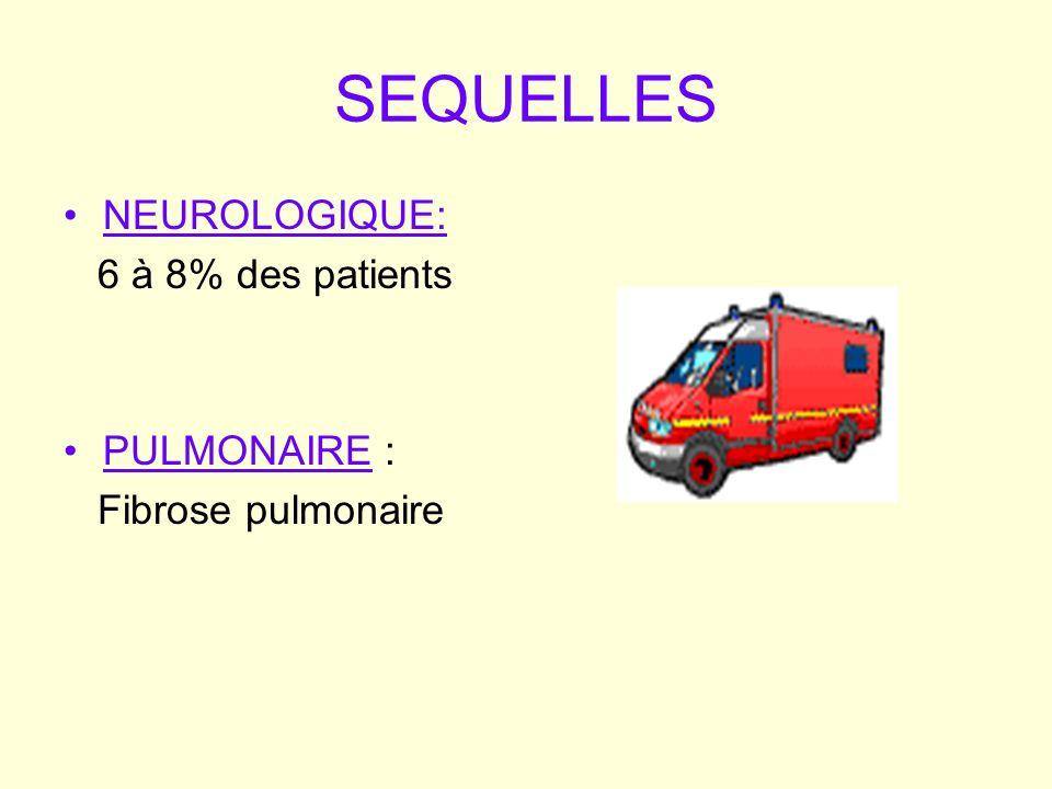 SEQUELLES NEUROLOGIQUE: 6 à 8% des patients PULMONAIRE :