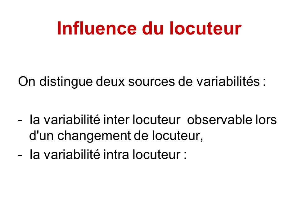 Influence du locuteur On distingue deux sources de variabilités :