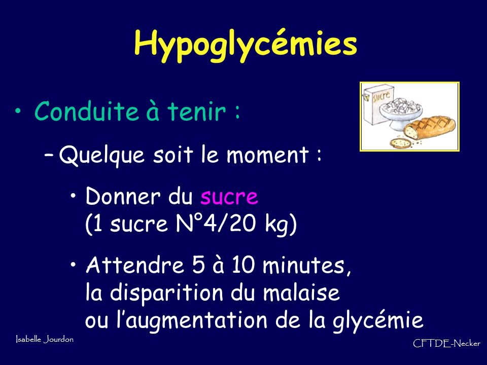 Hypoglycémies Conduite à tenir : Quelque soit le moment :