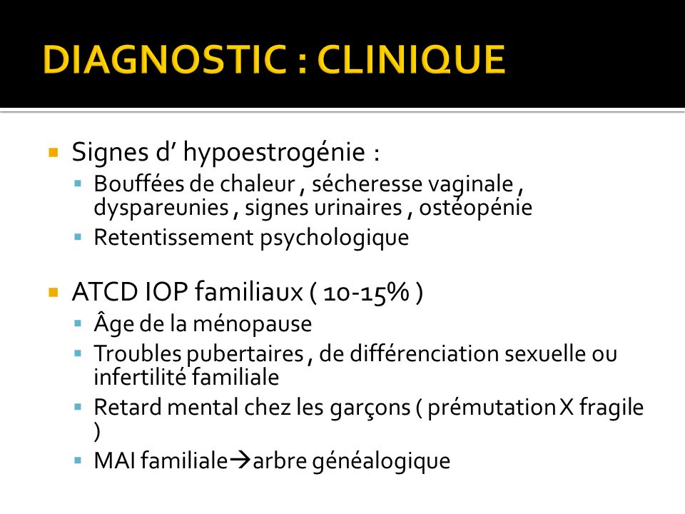 DIAGNOSTIC : CLINIQUE Signes d' hypoestrogénie :