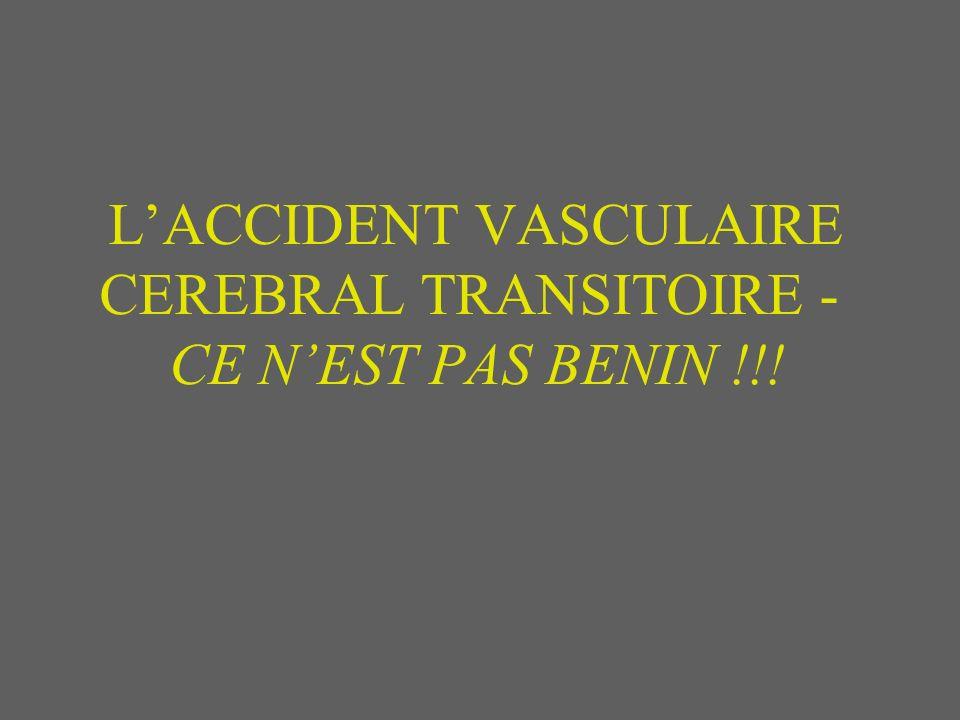 L'ACCIDENT VASCULAIRE CEREBRAL TRANSITOIRE - CE N'EST PAS BENIN !!!