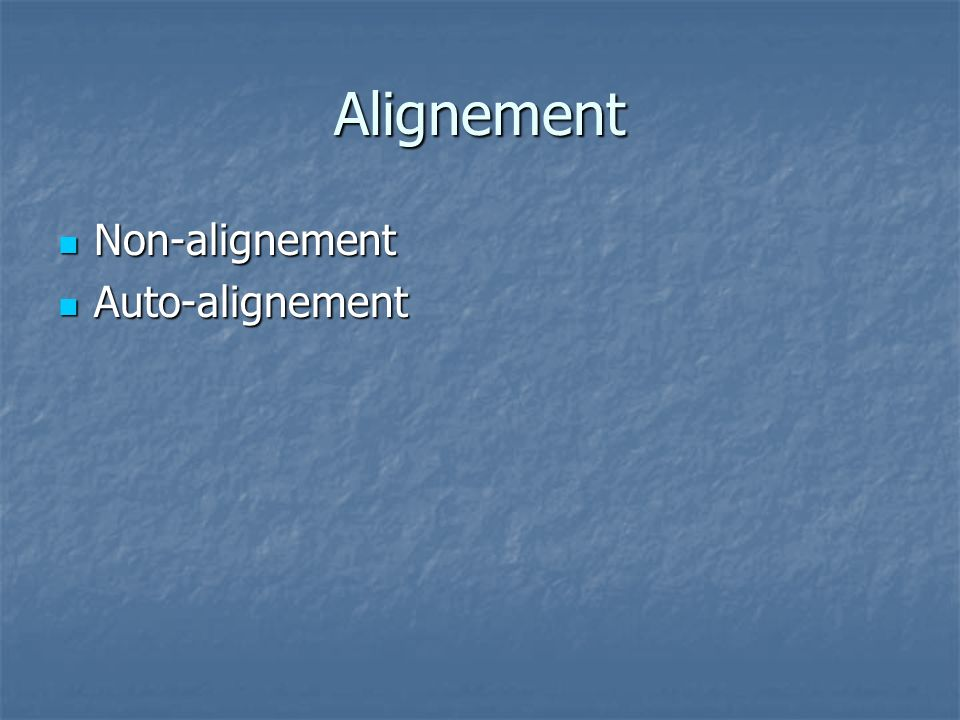 Alignement Non-alignement Auto-alignement