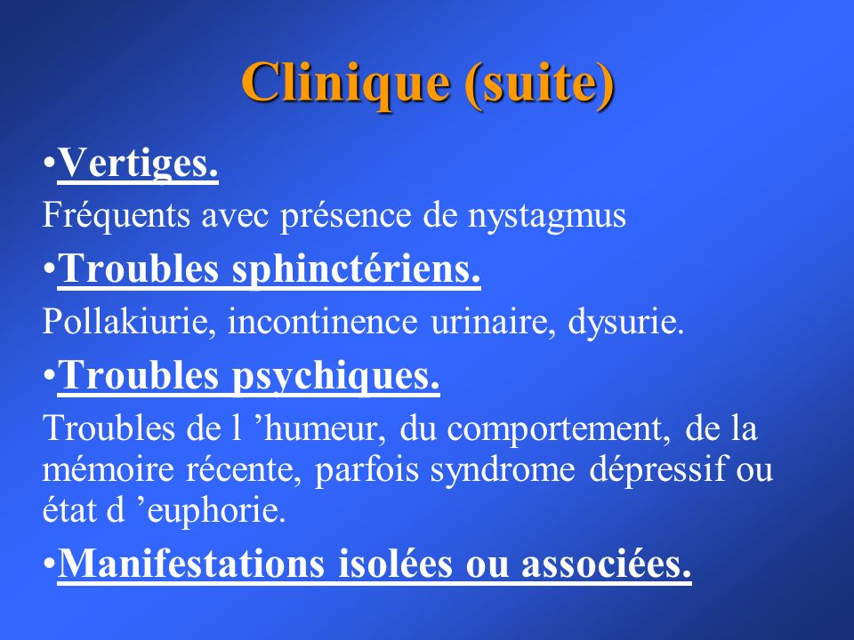 Clinique (suite) Vertiges. Troubles sphinctériens.