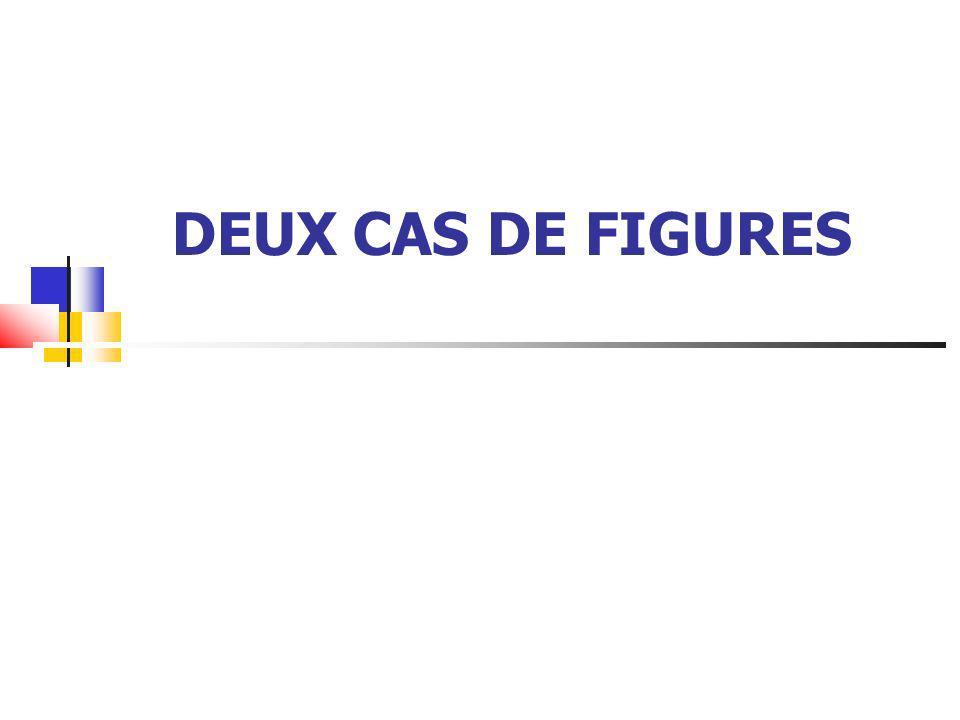DEUX CAS DE FIGURES