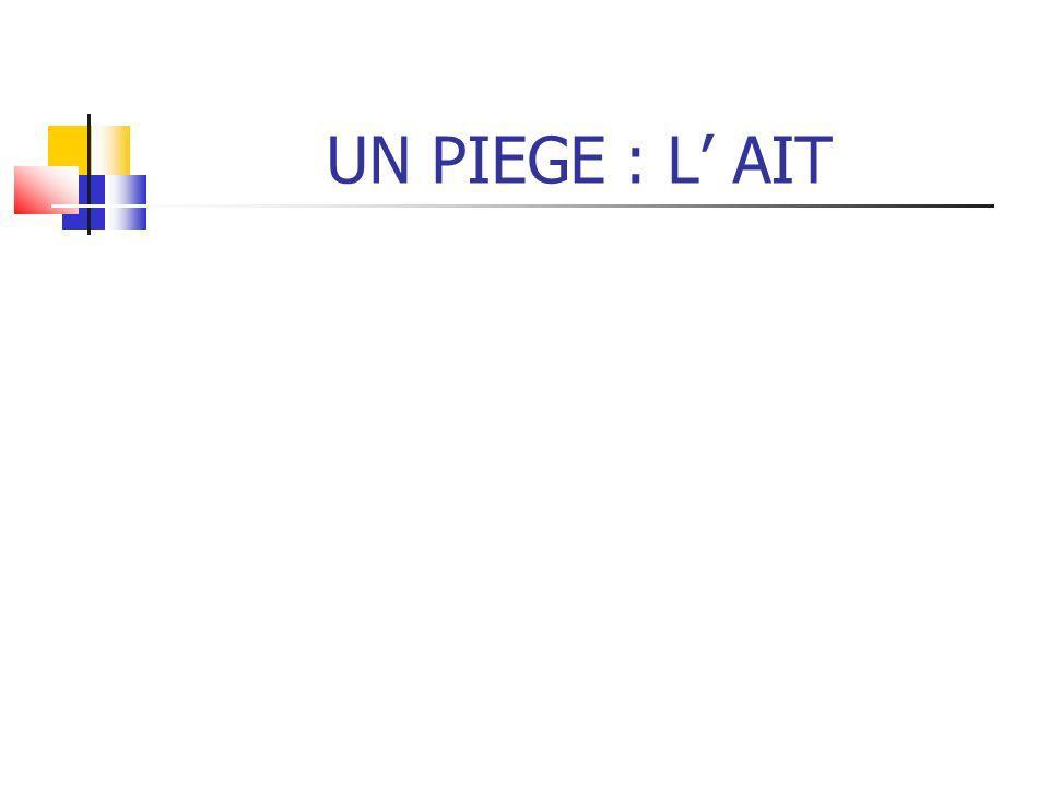 UN PIEGE : L' AIT