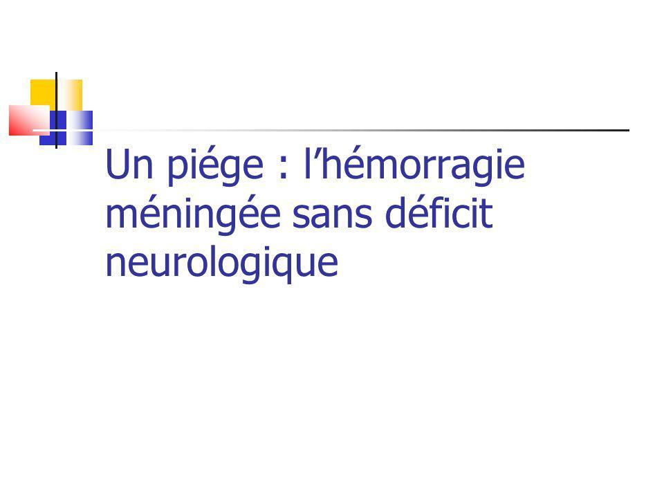 Un piége : l'hémorragie méningée sans déficit neurologique