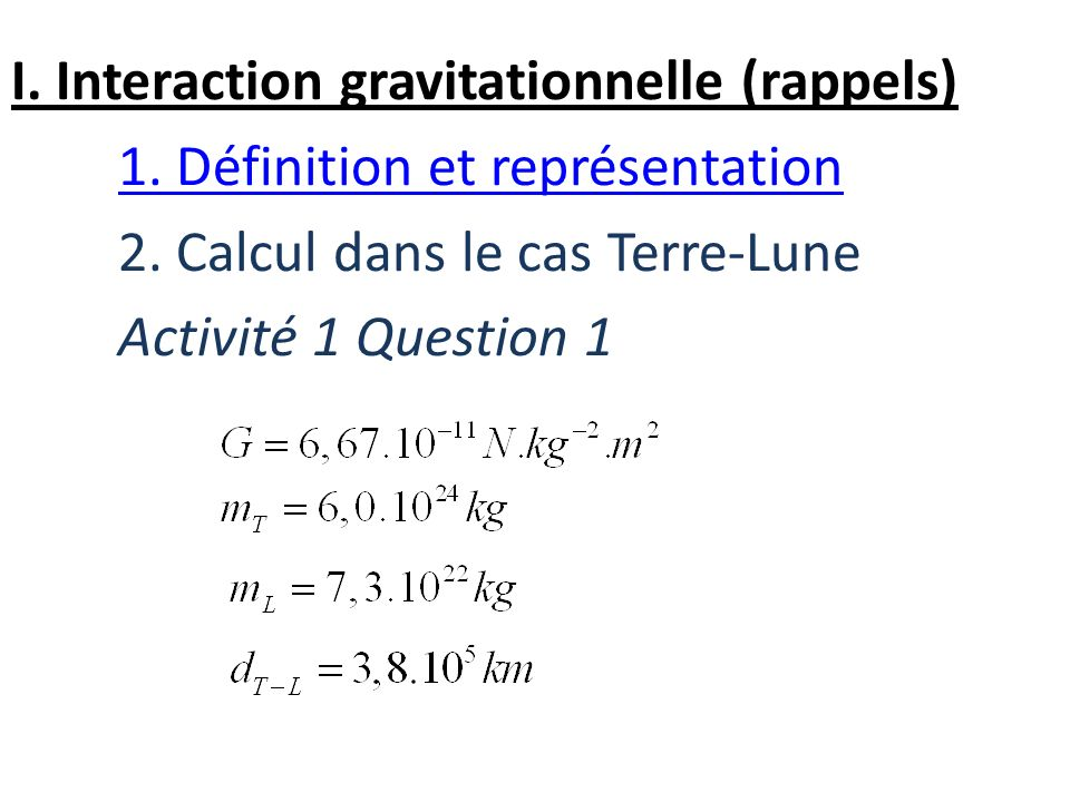 I. Interaction gravitationnelle (rappels) 1