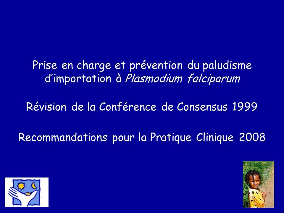 Prise en charge et prévention du paludisme d'importation à Plasmodium falciparum Révision de la Conférence de Consensus 1999 Recommandations pour la Pratique Clinique 2008