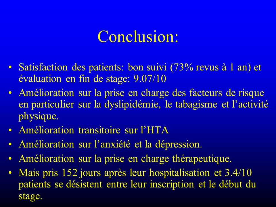 Conclusion: Satisfaction des patients: bon suivi (73% revus à 1 an) et évaluation en fin de stage: 9.07/10.