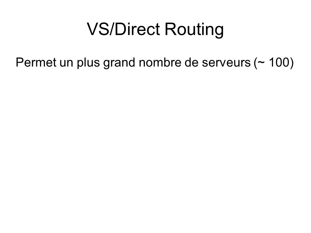 VS/Direct Routing Permet un plus grand nombre de serveurs (~ 100)
