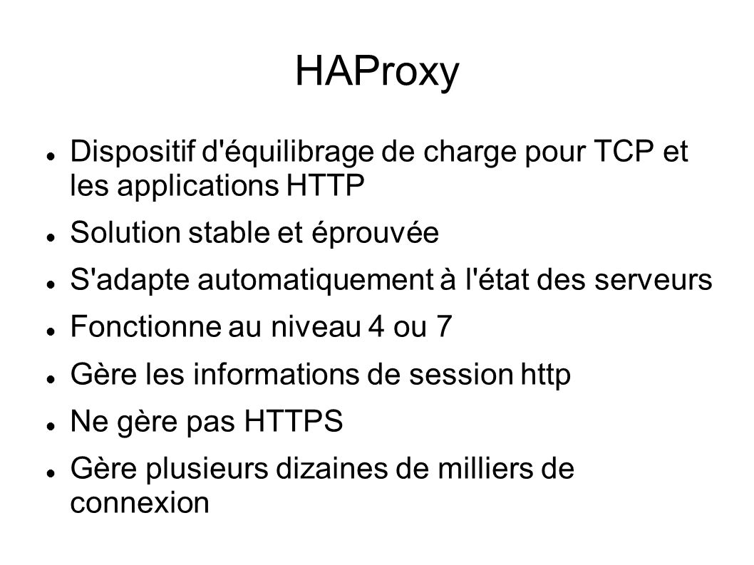 HAProxy Dispositif d équilibrage de charge pour TCP et les applications HTTP. Solution stable et éprouvée.