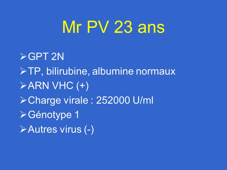 Mr PV 23 ans GPT 2N TP, bilirubine, albumine normaux ARN VHC (+)