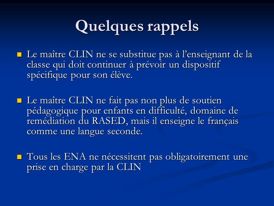 Quelques rappels Le maître CLIN ne se substitue pas à l'enseignant de la classe qui doit continuer à prévoir un dispositif spécifique pour son élève.