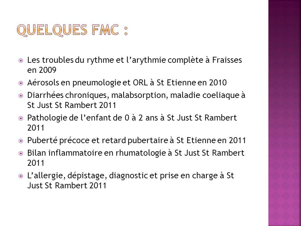 Quelques FMC : Les troubles du rythme et l'arythmie complète à Fraisses en 2009. Aérosols en pneumologie et ORL à St Etienne en 2010.