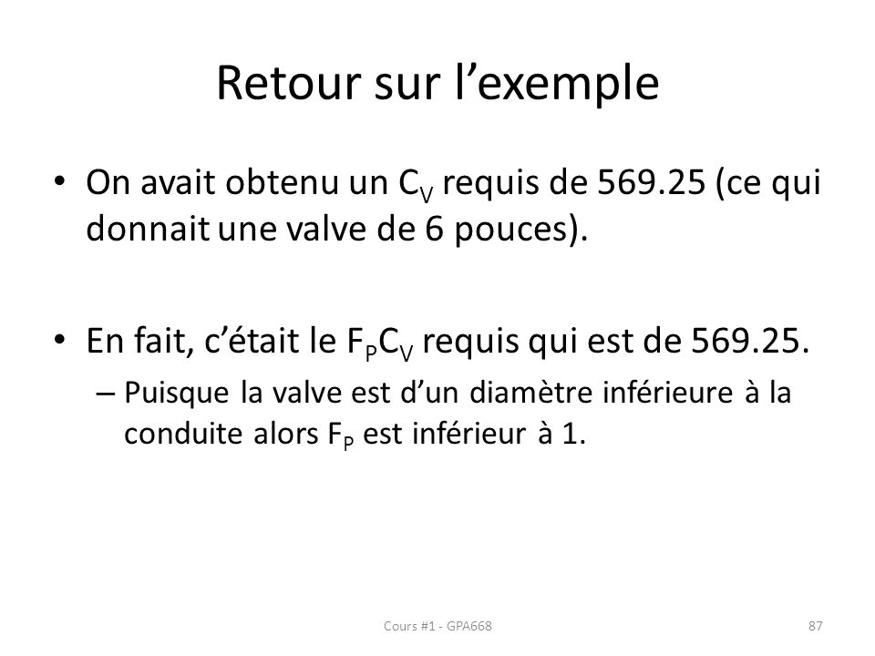 Retour sur l'exemple On avait obtenu un CV requis de 569.25 (ce qui donnait une valve de 6 pouces).