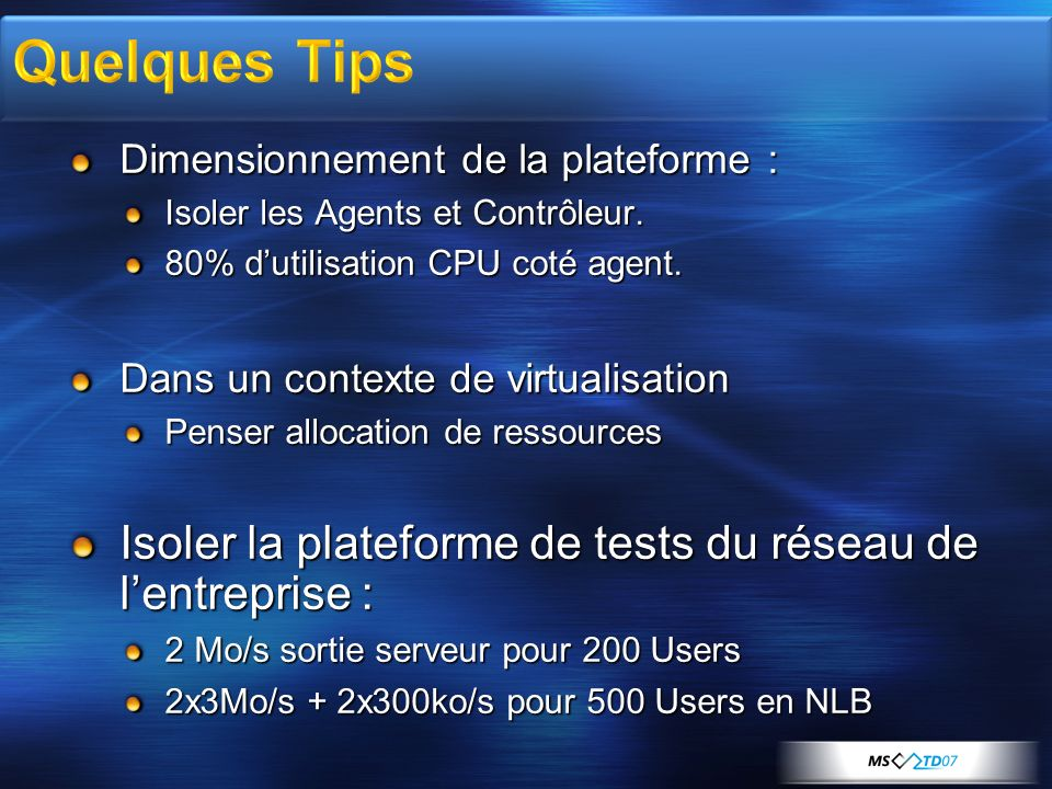 Quelques Tips Dimensionnement de la plateforme : Isoler les Agents et Contrôleur. 80% d'utilisation CPU coté agent.