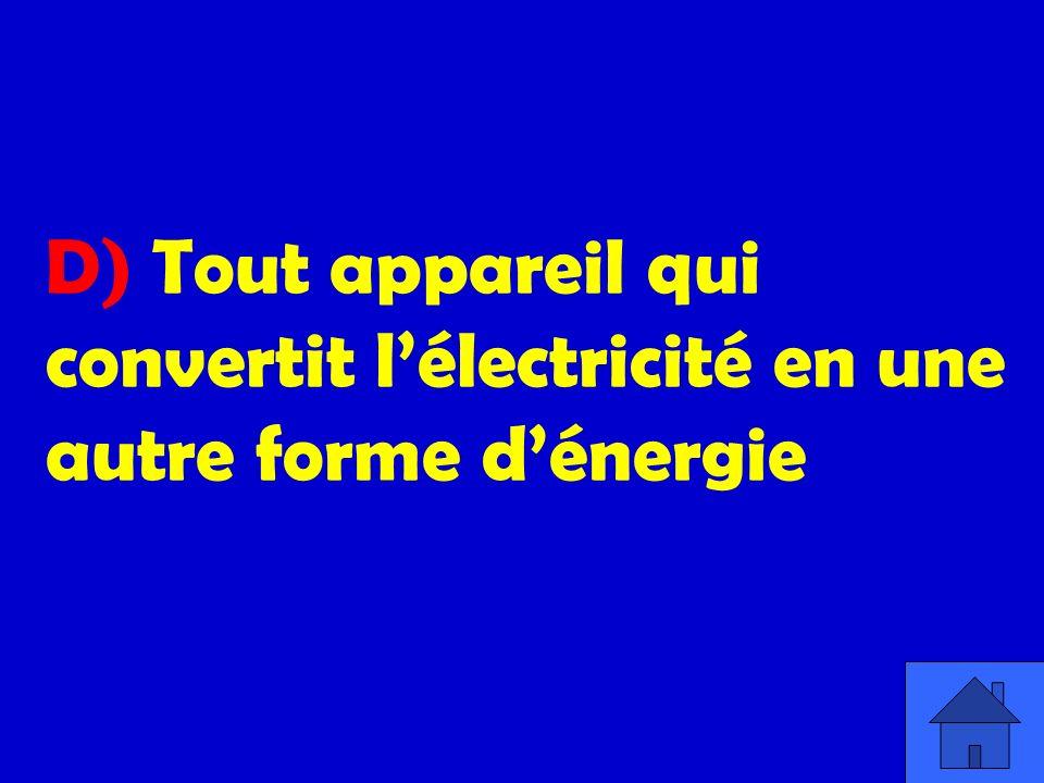 D) Tout appareil qui convertit l'électricité en une autre forme d'énergie