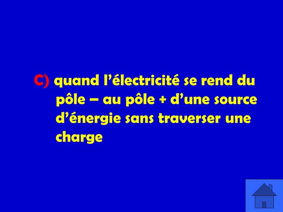 C) quand l'électricité se rend du. pôle – au pôle + d'une source