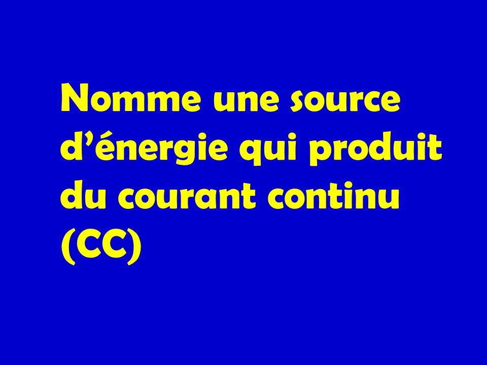 Nomme une source d'énergie qui produit du courant continu (CC)