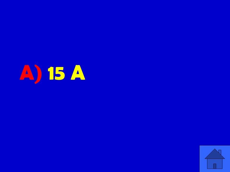 A) 15 A
