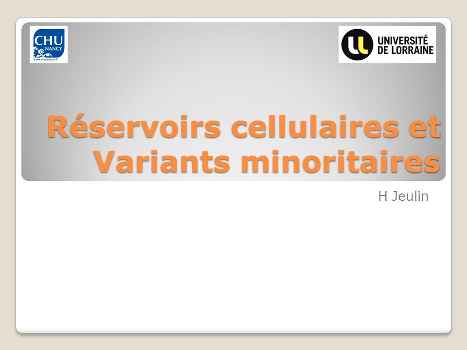 Réservoirs cellulaires et Variants minoritaires