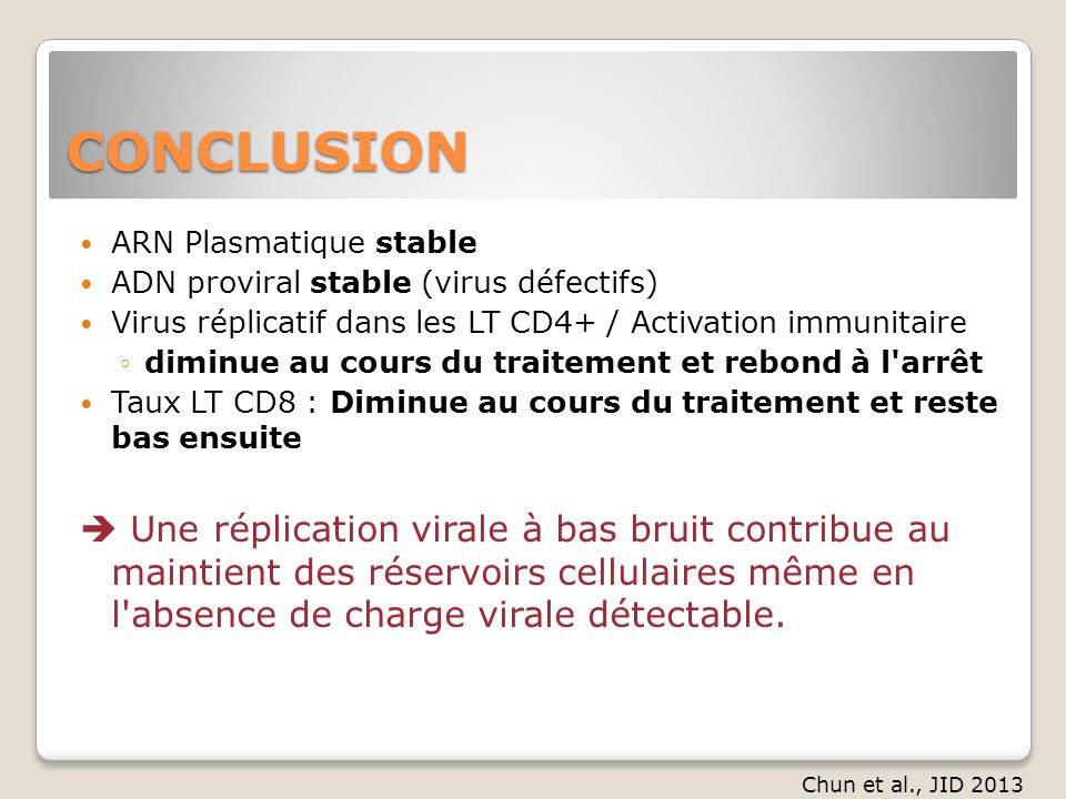 CONCLUSION ARN Plasmatique stable. ADN proviral stable (virus défectifs) Virus réplicatif dans les LT CD4+ / Activation immunitaire.