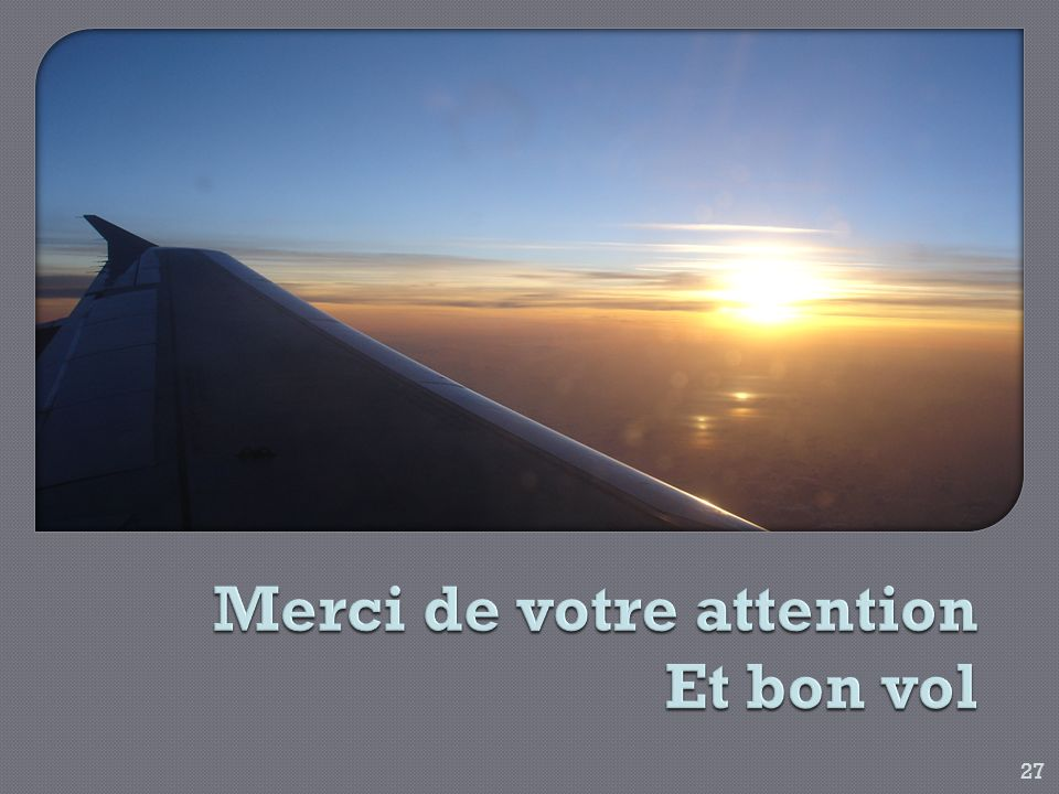 Merci de votre attention Et bon vol
