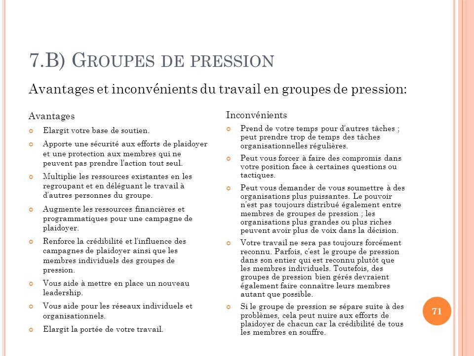 7.B) Groupes de pression Avantages et inconvénients du travail en groupes de pression: Avantages. Elargit votre base de soutien.