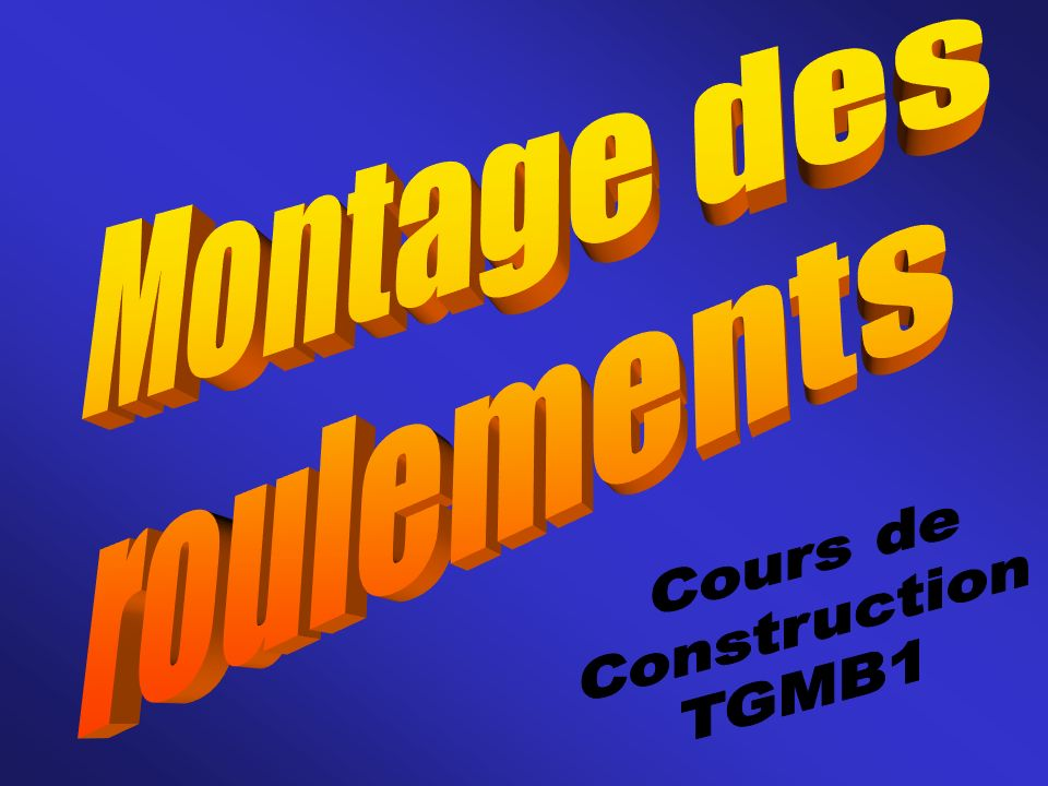 Montage des roulements Cours de Construction TGMB1