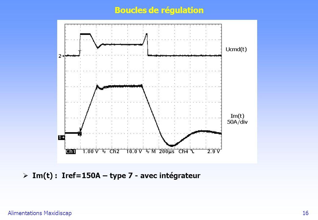 Boucles de régulation Im(t) : Iref=150A – type 7 - avec intégrateur