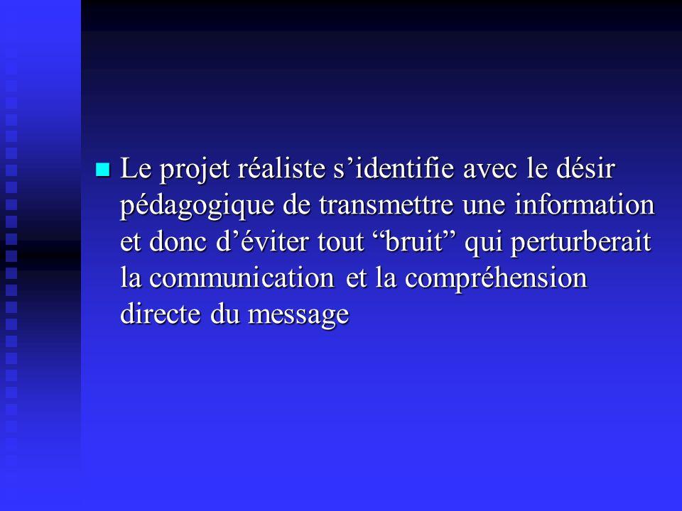 Le projet réaliste s'identifie avec le désir pédagogique de transmettre une information et donc d'éviter tout bruit qui perturberait la communication et la compréhension directe du message