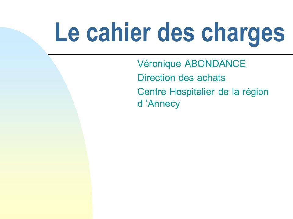 Le cahier des charges Véronique ABONDANCE Direction des achats