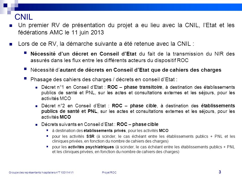 CNIL Un premier RV de présentation du projet a eu lieu avec la CNIL, l'Etat et les fédérations AMC le 11 juin 2013.