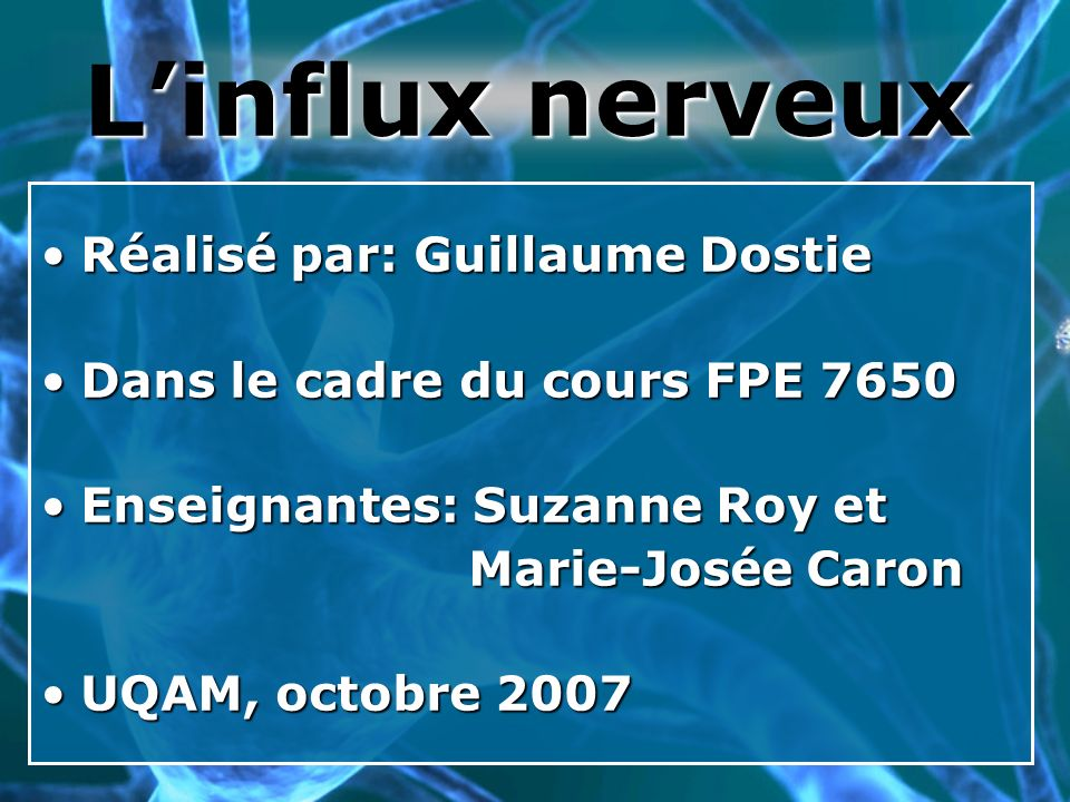 L'influx nerveux Réalisé par: Guillaume Dostie