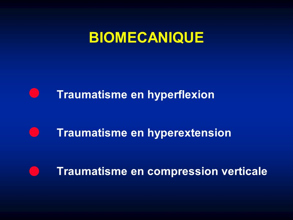 BIOMECANIQUE Traumatisme en hyperflexion Traumatisme en hyperextension