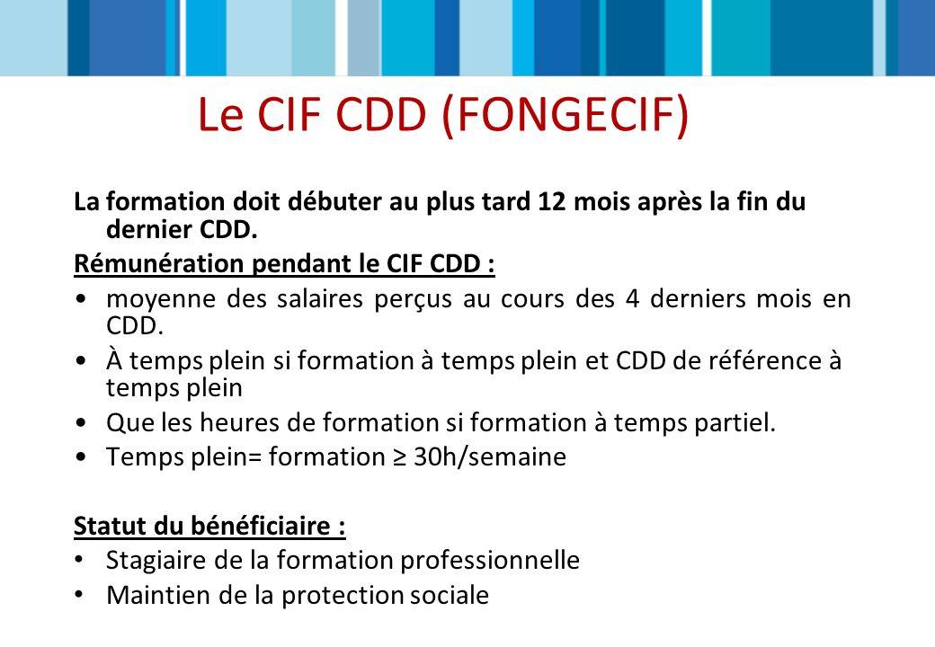 Le CIF CDD (FONGECIF) La formation doit débuter au plus tard 12 mois après la fin du dernier CDD. Rémunération pendant le CIF CDD :