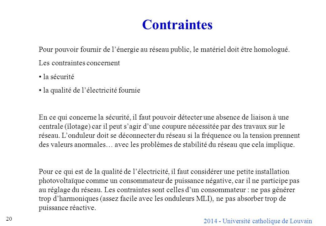Contraintes Pour pouvoir fournir de l'énergie au réseau public, le matériel doit être homologué. Les contraintes concernent.