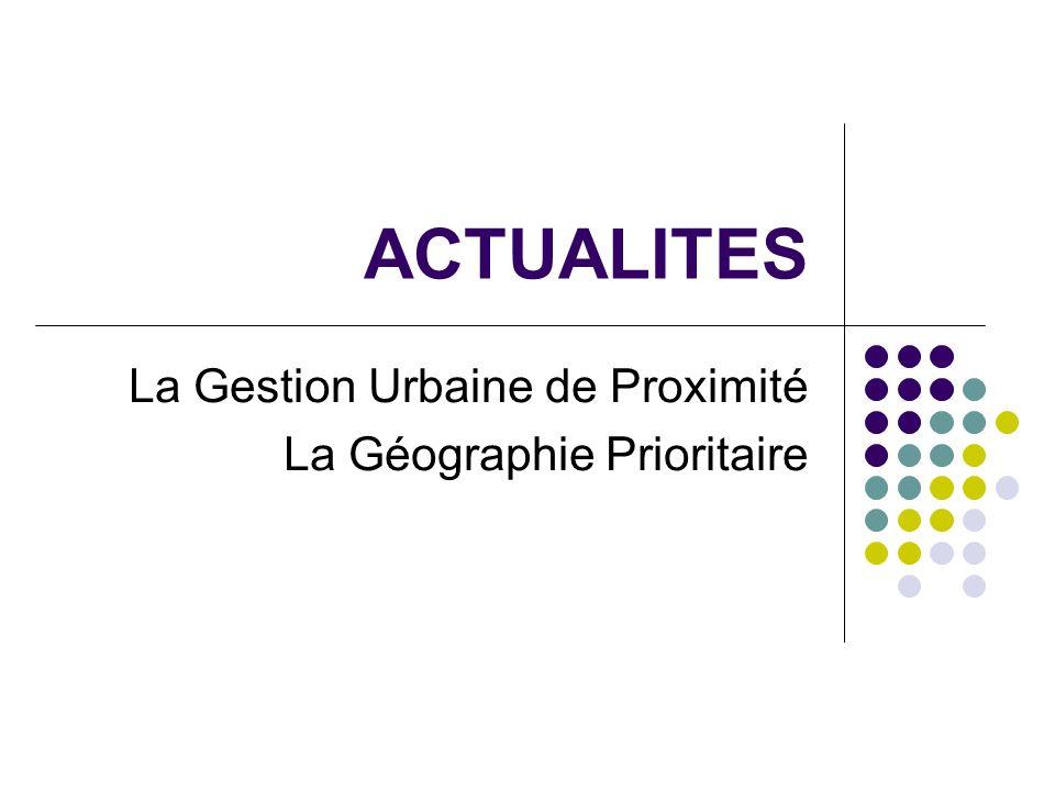 La Gestion Urbaine de Proximité La Géographie Prioritaire