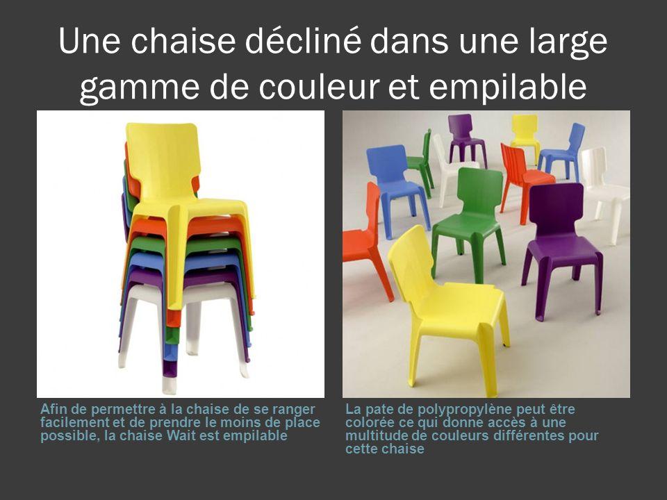 Une chaise décliné dans une large gamme de couleur et empilable