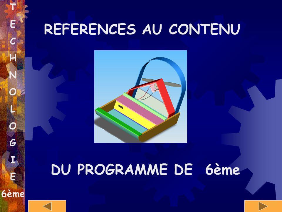 T E C H N O L G I 6ème REFERENCES AU CONTENU DU PROGRAMME DE 6ème