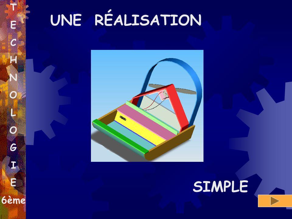 UNE RÉALISATION SIMPLE T E C H N O L G I 6ème