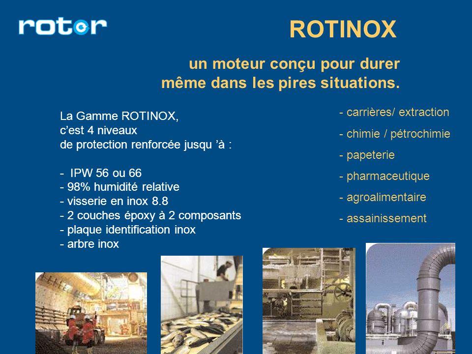 ROTINOX un moteur conçu pour durer même dans les pires situations.