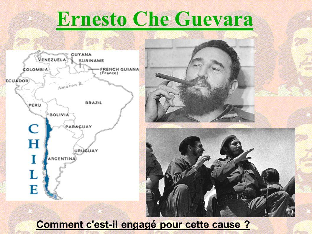 Ernesto Che Guevara Comment c est-il engagé pour cette cause