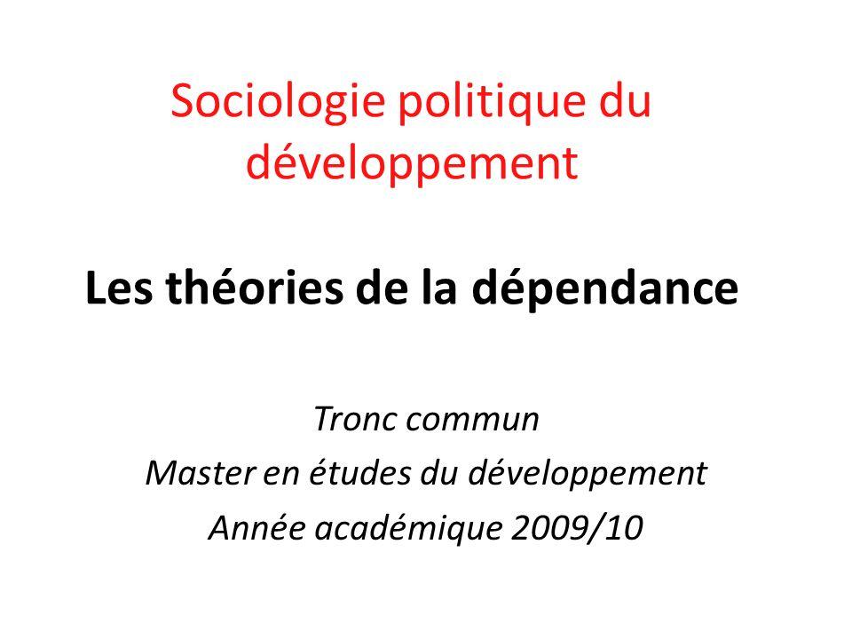 Sociologie politique du développement Les théories de la dépendance