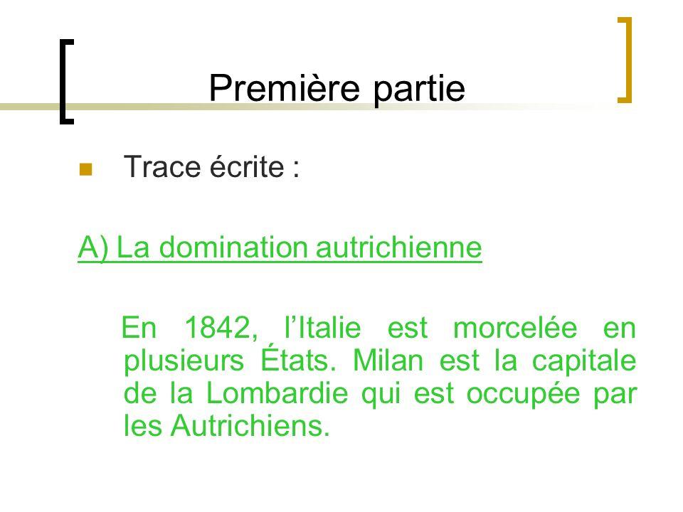 Première partie Trace écrite : A) La domination autrichienne